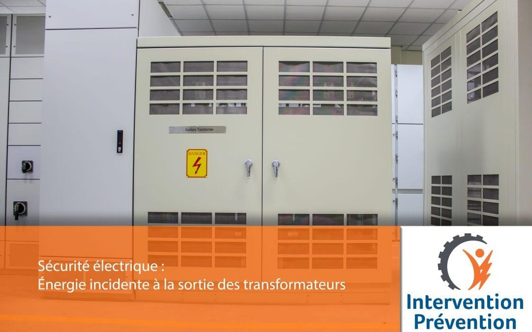 Sécurité électrique: Énergie incidente à la sortie des transformateurs