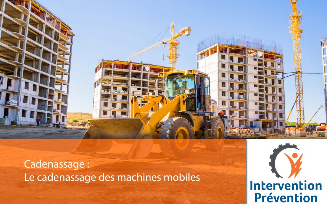 Le cadenassage des machines mobiles